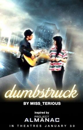 Dumbstruck by ProjectAlmanacMovie