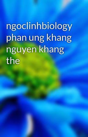 ngoclinhbiology phan ung khang nguyen khang the by ngoclinhbiology1