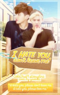I hate you, don't leave me. [BxB] [Completed] cover