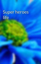 Super heroes life by noursuperhero