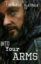 """""""Into Your Arms"""" - A Thorin Oakenshield Fanfic by TorturePyjamas"""
