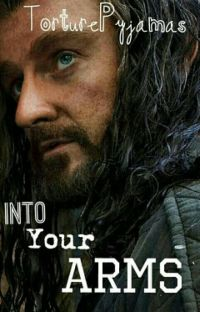 """Into Your Arms"" - A Thorin Oakenshield Fanfic cover"