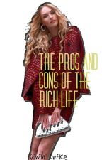 The Pros and Cons of the Rich Life (discontinued till further notice) by literallybreathing