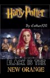 BLACK IS THE NEW ORANGE (Harry Potter fanfiction) cover