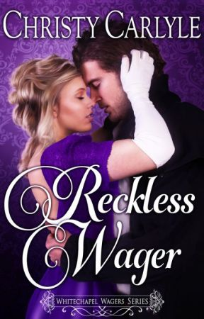 Reckless Wager (a Whitechapel Wagers novel) by christycarlyle