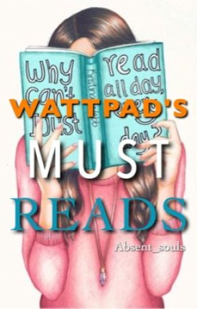 Wattpad's Must Reads by Absent_Souls