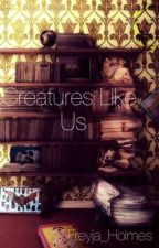 Creatures Like us. Sherlock x reader by Isabella_Archer