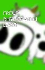 FREUD RHYMES WITH LEWD by Bovinity