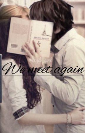 We Meet Again by youraveragefangurl