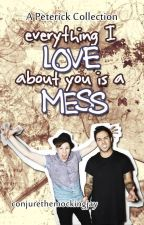 Everything I Love About You is a Mess [Peterick] by conjurethemockingjay