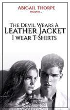 The Devil Wears A Leather Jacket... I Wear T-Shirts - (#Wattys2017) by AbigailThorpe