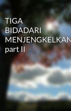 TIGA BIDADARI MENJENGKELKAN part II by Pentoel_kanjiwara