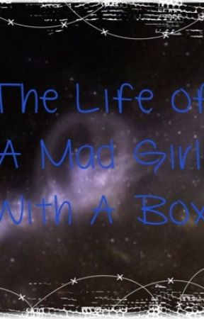 The Life of A Mad Girl With A Box by The_Purple_Wolf_777
