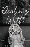 || Dealing With You || ✔ cover
