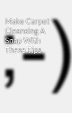 Make Carpet Cleansing A Snap With These Tips by kendosled6