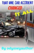 Emergency!- That One Car Accident Changed It All by odysseyauthor