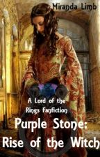 Purple Stone: Rise of the Witch (Lord of the Rings fanfic) by MirandaLimbDoran