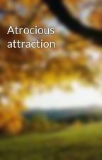 Atrocious attraction by imjustme213