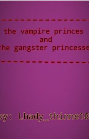 The Vampire Princes And The Gangster Princesses by lhady_thinne18
