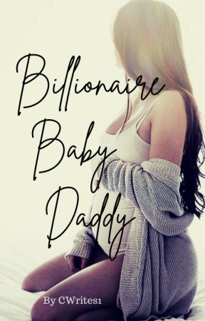 Billionaire Baby Daddy by CWrites1