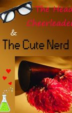 The Head Cheerleader and The Cute Nerd by crorangelover