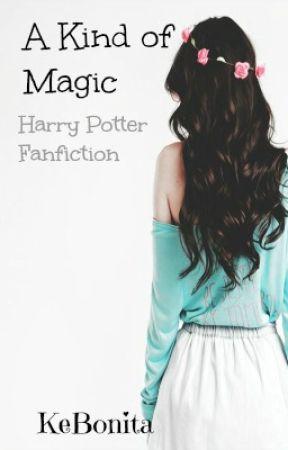 A Kind of Magic~A Harry Potter Fanfiction~ by KeBonita