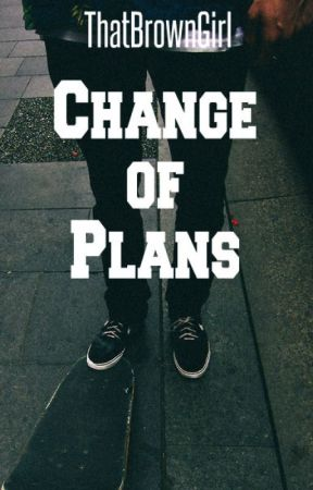 Change of Plans [Coming Soon] by ThatBrownGirl