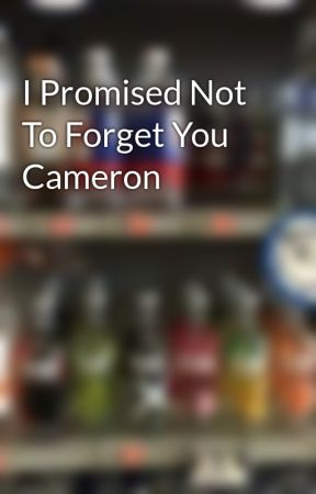 I Promised Not To Forget You Cameron by HunnyBabySweetheart