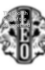 The Foolish King of the StrangeLand by Leonis