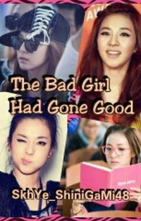 The Bad Girl Had Gone Good by SkhYe_ShiniGaMi48