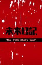 The 13th Diary User (Mirai Nikki Fanfiction) by Saraez_1243