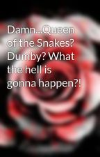 Damn...Queen of the Snakes? Dumby? What the hell is gonna happen?! by darkflamezdeath