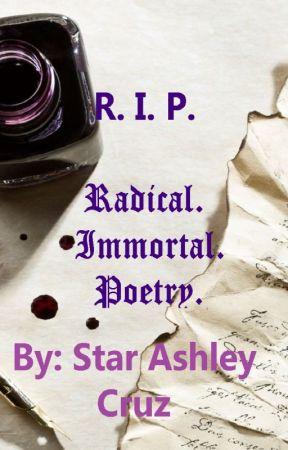 R.I.P. (Radical. Immortal. Poetry.) by roxstarash