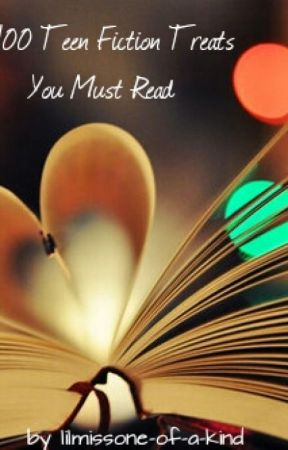 100 Teen Fiction Treats You Must Read! by Lilmissone-of-a-kind