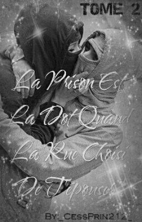 [Tome 2 ] ~•La Prison Est La Dote Quand La Rue Choisi De T'épouser •~ by _CessPrin212_