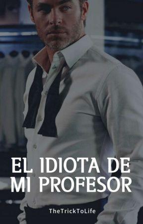 El idiota de mi profesor. © by TheTrickToLife