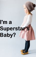 I'm A Superstar's Baby? -Niall Horan Fan Fiction- by OneDirectionluv3845