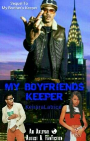 My Boyfriend's Keeper | August A. & Aaliyah | Book 2 by KayTheWriter__