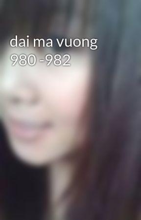 dai ma vuong 980 -982 by tuyents