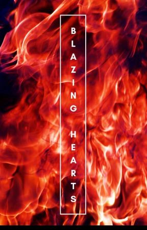 Blazing Hearts  (Erotic and Romance One-Shots) by ShakespearesDemon