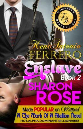 Kent Antonio Ferrero: Enslave (A The Mark Of A Stallion Novel) COMPLETE by iamsharonrose