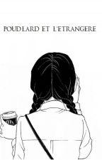 Poudlard et l'étrangère (Fanfiction H. Potter) by ErzebethSar