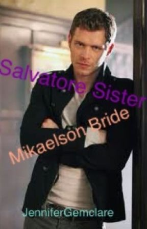 Salvatore Sister, Mikaelson Bride | Nikaus Mikaelson {COMING SOON} by NightHart
