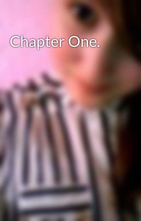 Chapter One. by BeingABlueUnicorn