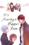 It's Always Been You → KagaKuro cover
