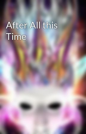 After All this Time by TssikanahMiracle