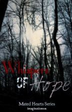 Whispers of Hope- Book # 3 (Mated Hearts Series) Complete by MercyRose