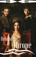 Behind the Throne : Reign by Chickenandbiscuits