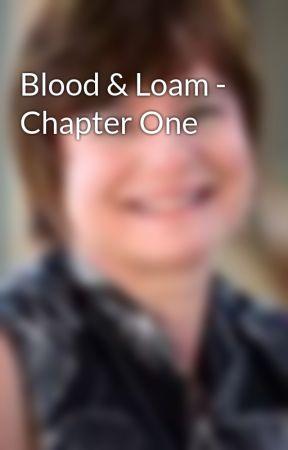Blood & Loam - Chapter One by NadineFeldman