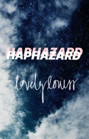 Haphazard by lovelylouiss